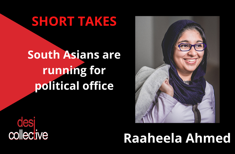 South Asians Running For Office – Raaheela Ahmed